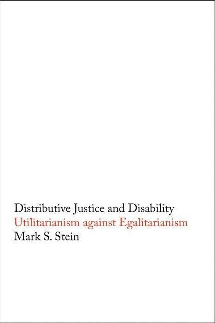 Distributive Justice and Disability: Utilitarianism Against Egalitarianism als Buch