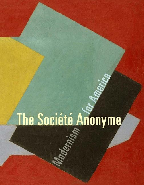 The Societe Anonyme: Modernism for America als Buch