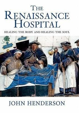 The Renaissance Hospital: Healing the Body and Healing the Soul als Buch