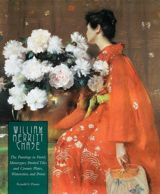 William Merritt Chase: The Paintings in Pastel, Monotypes, Painted Tiles and Ceramic Plates, Watercolors, and Prints als Buch
