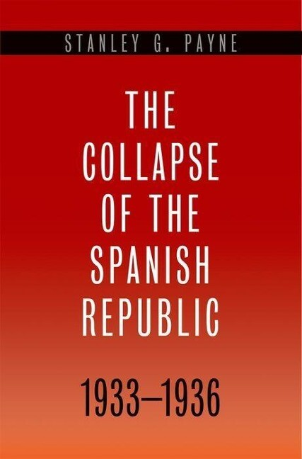 The Collapse of the Spanish Republic, 1933-1936: Origins of the Civil War als Buch