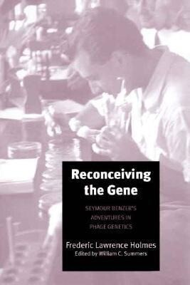 Reconceiving the Gene: Seymour Benzer's Adventures in Phage Genetics als Buch