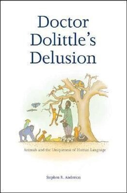 Doctor Dolittle's Delusion: Animals and the Uniqueness of Human Language als Taschenbuch