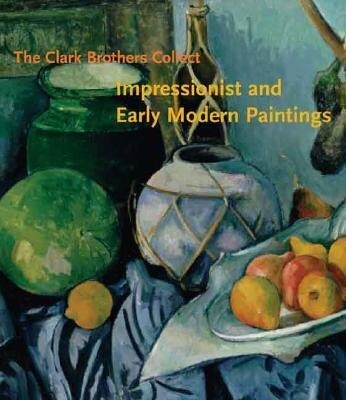 The Clark Brothers Collect: Impressionist and Early Modern Paintings als Buch