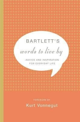 Bartlett's Words to Live by: Advice and Inspiration for Everyday Life als Buch