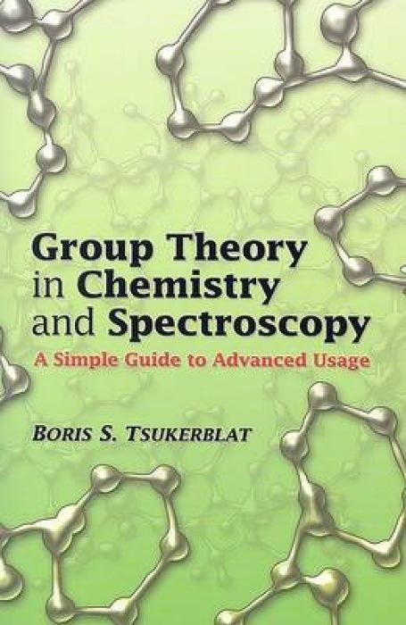 Group Theory in Chemistry and Spectroscopy: A Simple Guide to Advanced Usage als Taschenbuch