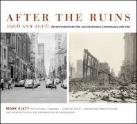 After the Ruins, 1906 and 2006: Rephotographing the San Francisco Earthquake and Fire als Buch