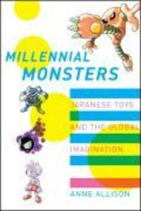 Millennial Monsters: Japanese Toys and the Global Imagination als Buch