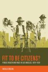 Fit to Be Citizens?: Public Health and Race in Los Angeles, 1879-1939 als Taschenbuch