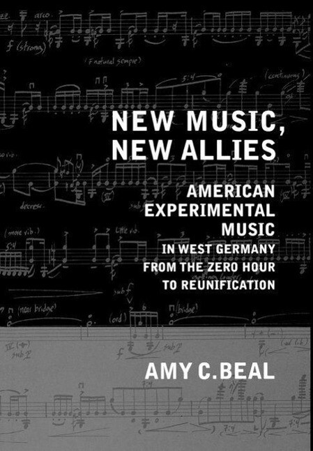 New Music, New Allies: American Experimental Music in West Germany from the Zero Hour to Reunification als Buch