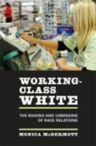 Working-Class White: The Making and Unmaking of Race Relations als Buch