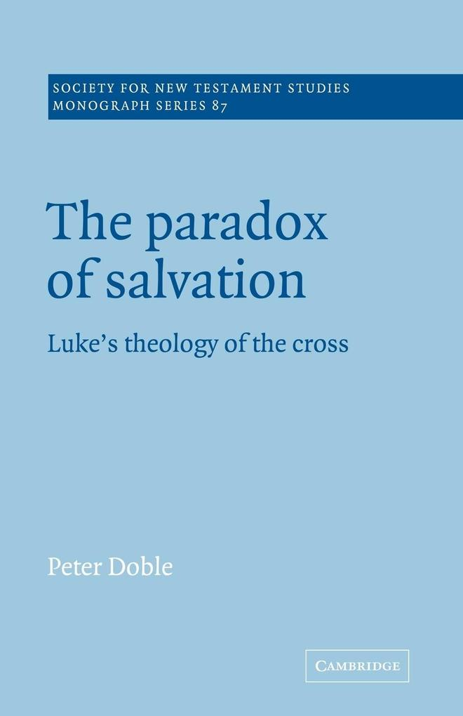 The Paradox of Salvation: Luke's Theology of the Cross als Buch