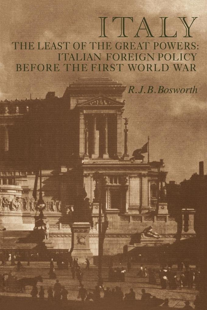 Italy the Least of the Great Powers: Italian Foreign Policy Before the First World War als Buch