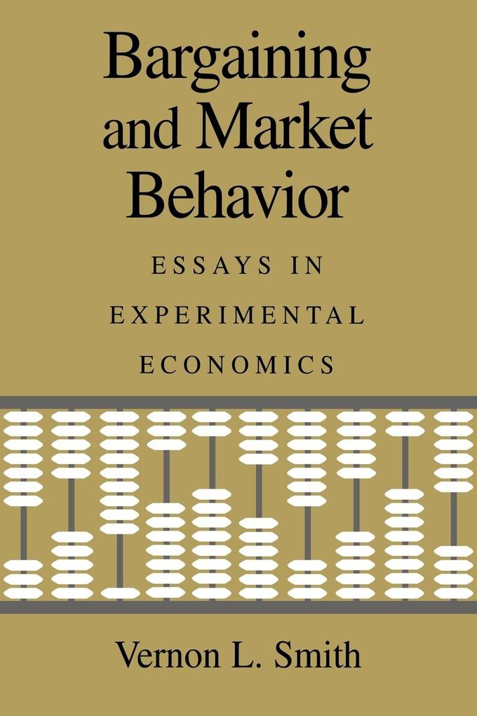 Bargaining and Market Behavior: Essays in Experimental Economics als Taschenbuch