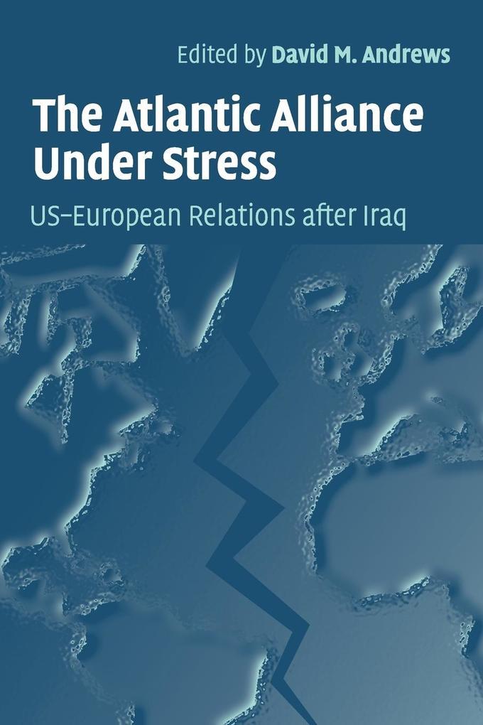 The Atlantic Alliance Under Stress: Us-European Relations After Iraq als Buch