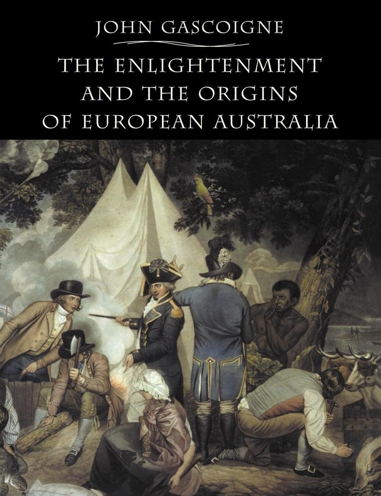 The Enlightenment and the Origins of European Australia als Buch