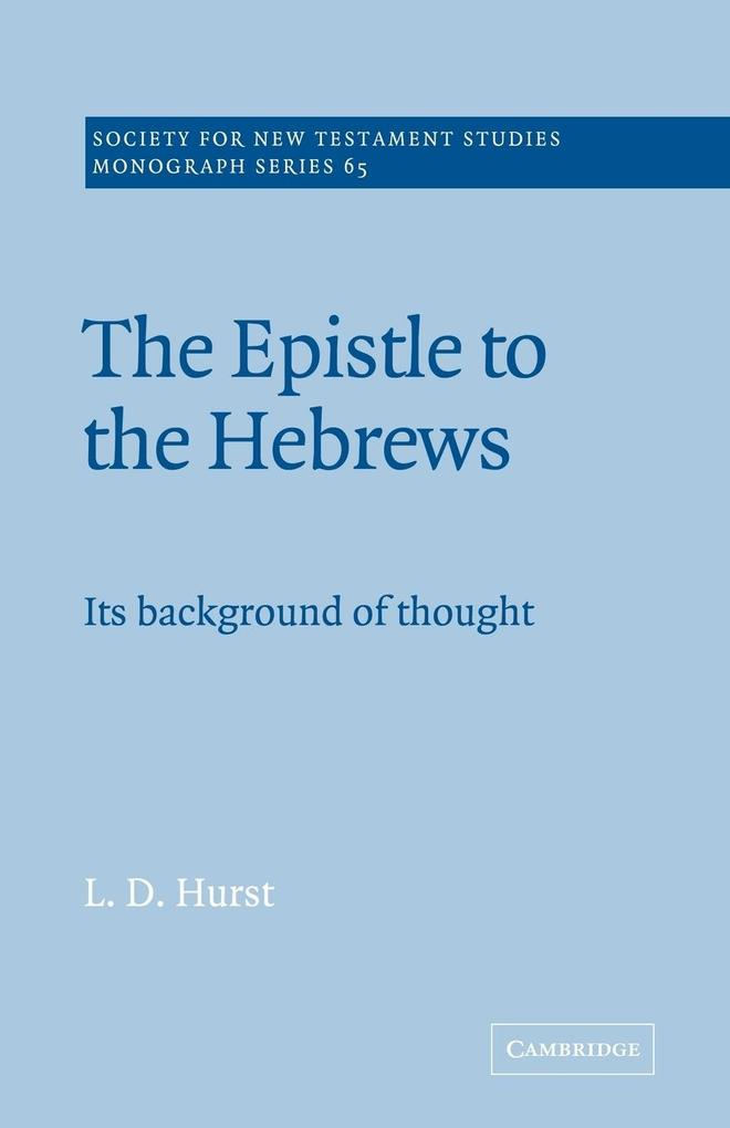 The Epistle to the Hebrews: Its Background of Thought als Buch