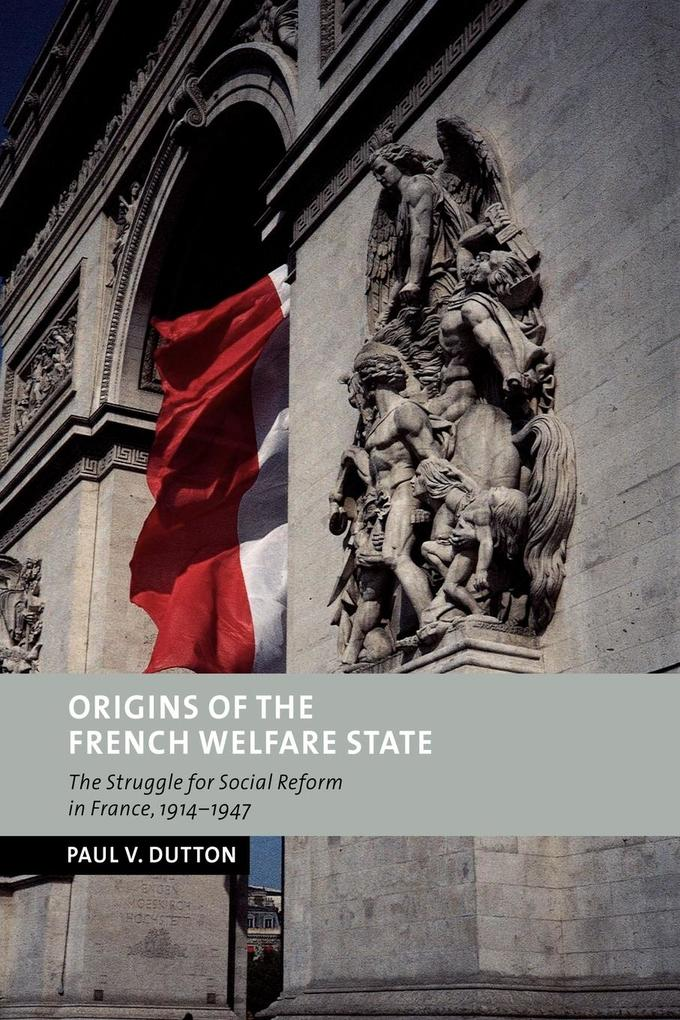 Origins of the French Welfare State: The Struggle for Social Reform in France, 1914 1947 als Buch