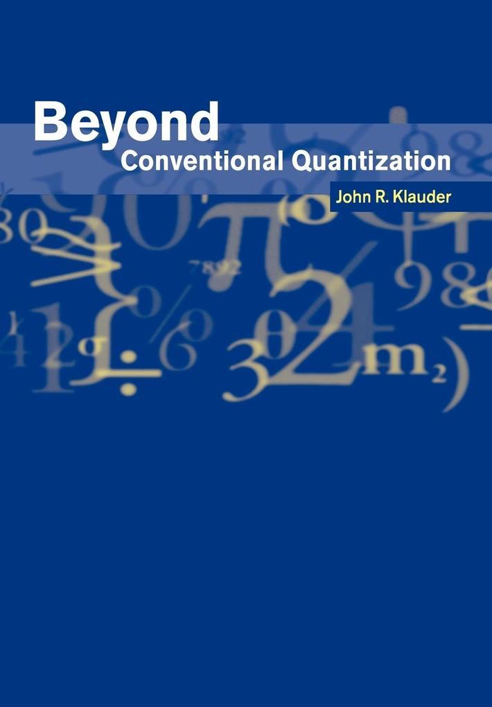 Beyond Conventional Quantization als Buch