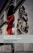 Origins of the French Welfare State: The Struggle for Social Reform in France, 1914 1947