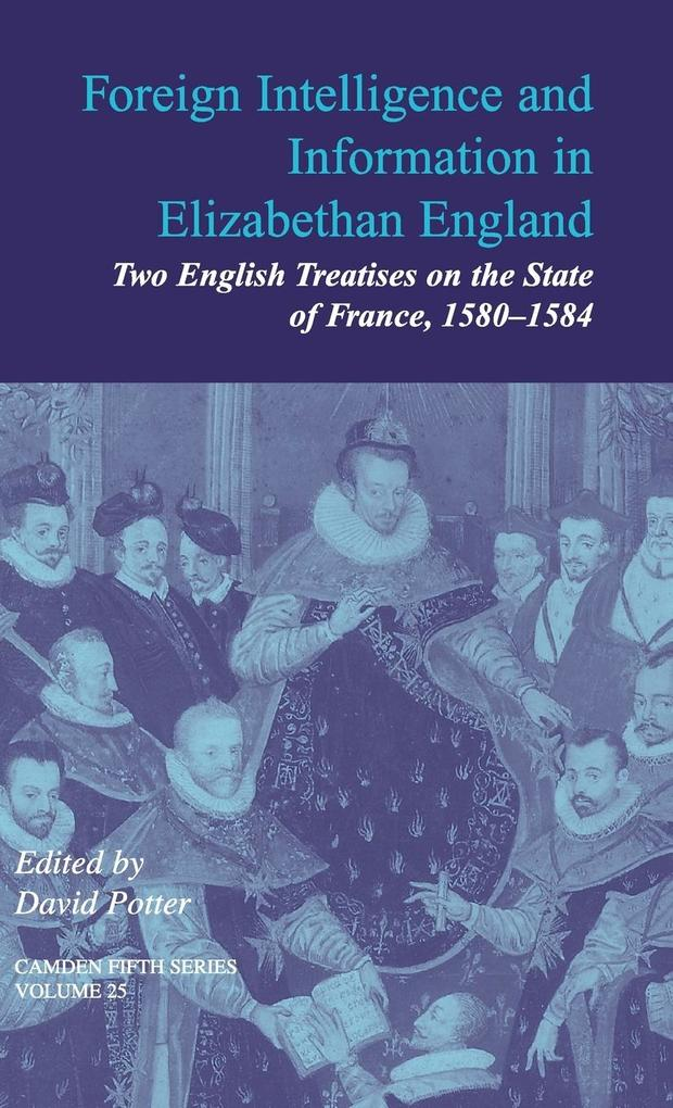 Foreign Intelligence and Information in Elizabethan England: Volume 25: Two English Treatises on the State of France, 1580 1584 als Buch