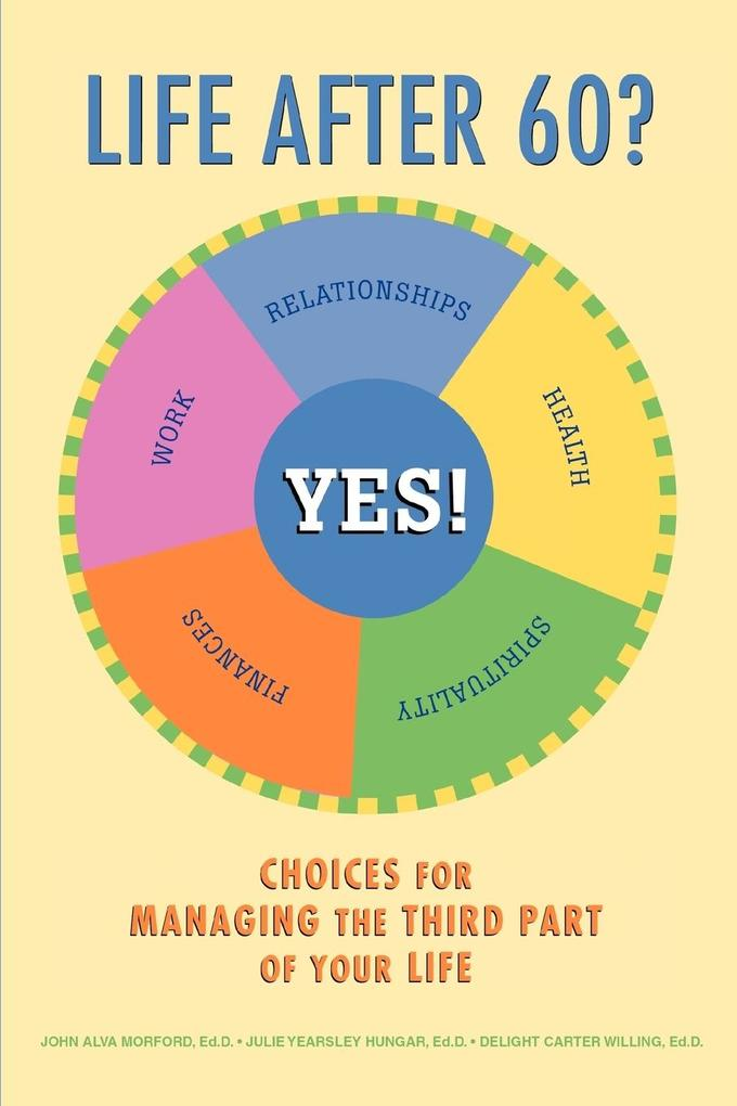 Life After 60? Yes!: Choices for Managing the Third Part of Your Life als Taschenbuch
