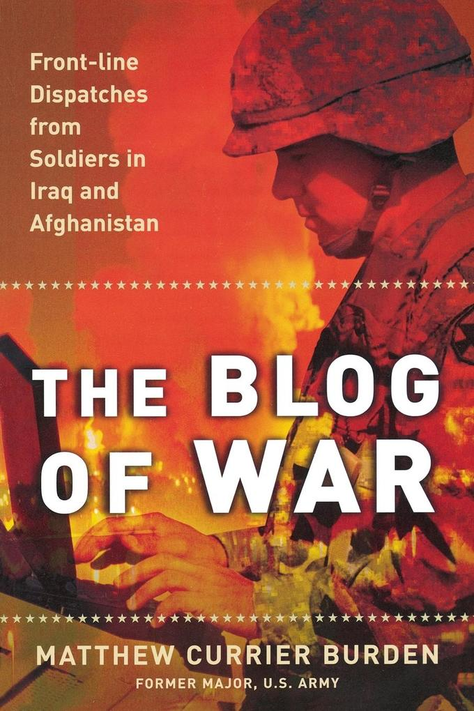 The Blog of War: Front-Line Dispatches from Soldiers in Iraq and Afghanistan als Taschenbuch