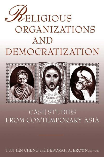 Religious Organizations and Democratization: Case Studies from Contemporary Asia: Case Studies from Contemporary Asia als Taschenbuch