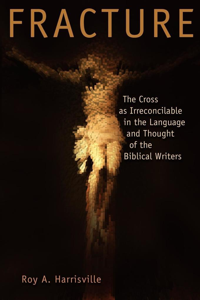 Fracture: The Cross as Irreconcilable in the Language and Thought of the Biblical Writers als Taschenbuch