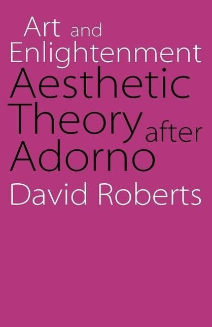 Art and Enlightenment: Aesthetic Theory After Adorno als Taschenbuch