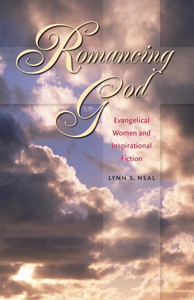 Romancing God: Evangelical Women and Inspirational Fiction als Taschenbuch