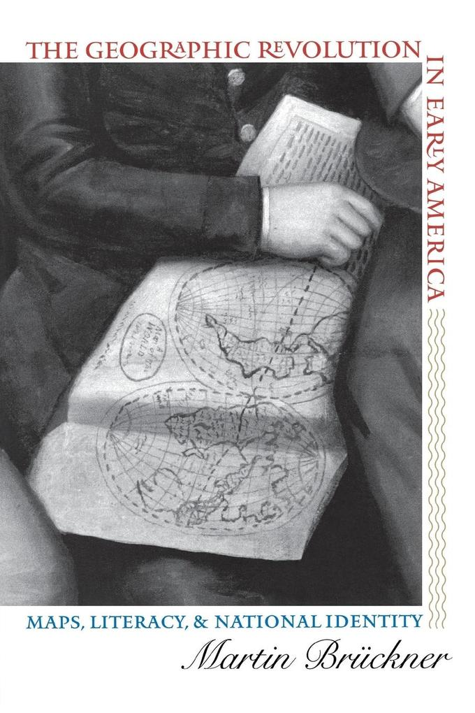 The Geographic Revolution in Early America: Maps, Literacy, and National Identity als Taschenbuch