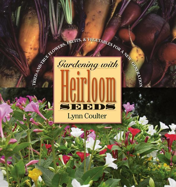 Gardening with Heirloom Seeds: Tried-And-True Flowers, Fruits, and Vegetables for a New Generation als Taschenbuch