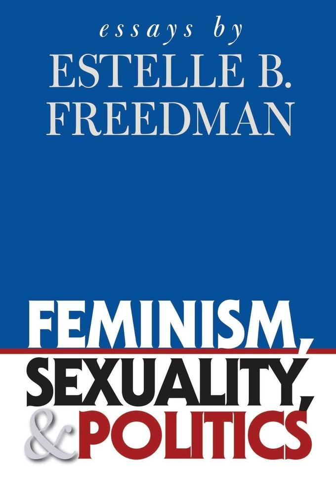 Feminism, Sexuality, and Politics: Essays by Estelle B. Freedman als Taschenbuch