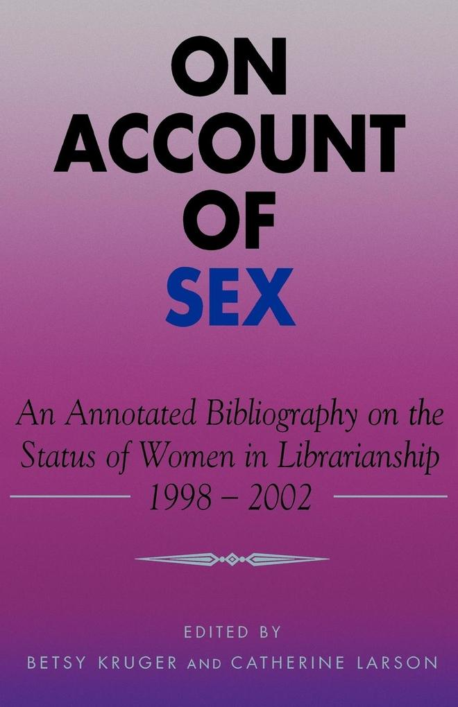 On Account of Sex: An Annotated Bibliography on the Status of Women in Librarianship, 1998-2002 als Taschenbuch