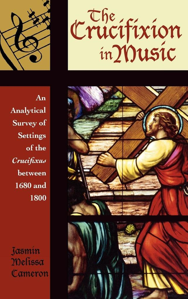 The Crucifixion in Music: An Analytical Survey of Settings of the Crucifixus Between 1680 and 1800 als Buch