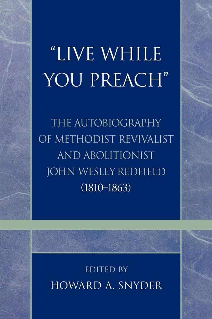 'live While You Preach': The Autobiography of Methodist Revivalist and Abolitionist John Wesley Redfield (1810-1863) als Taschenbuch