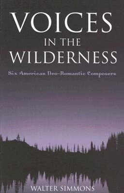 Voices in the Wilderness: Six American Neo-Romantic Composers als Taschenbuch