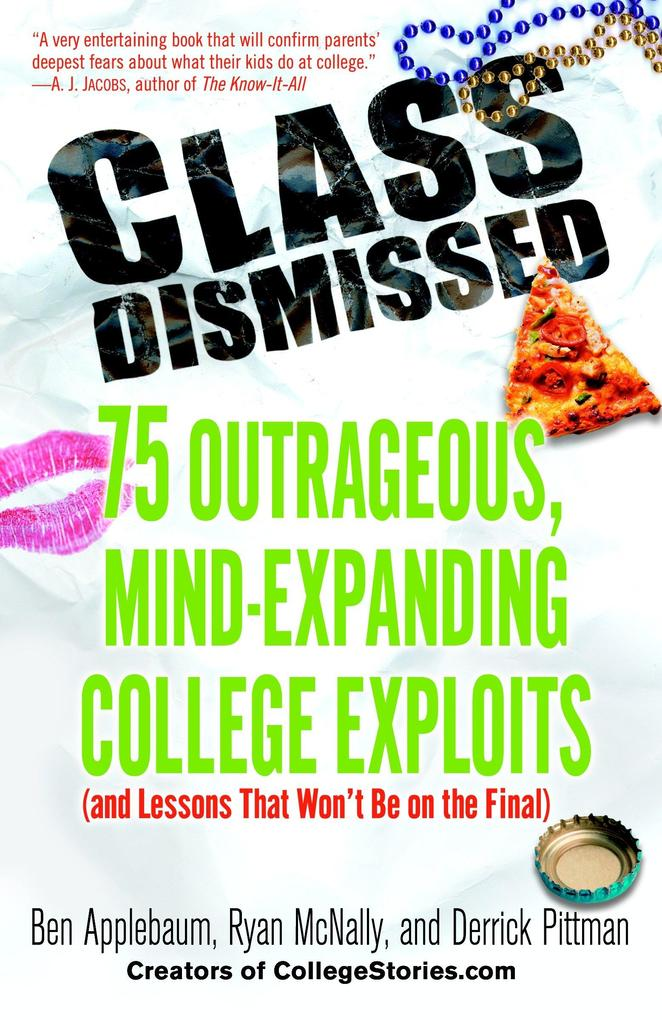 Class Dismissed: 75 Outrageous, Mind-Expanding College Exploits (and Lessons That Won't Be on the Final) als Taschenbuch