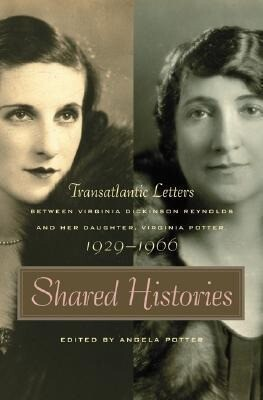 Shared Histories: Transatlantic Letters Between Virginia Dickinson Reynolds and Her Daughter, Virginia Potter, 1929-19 als Buch