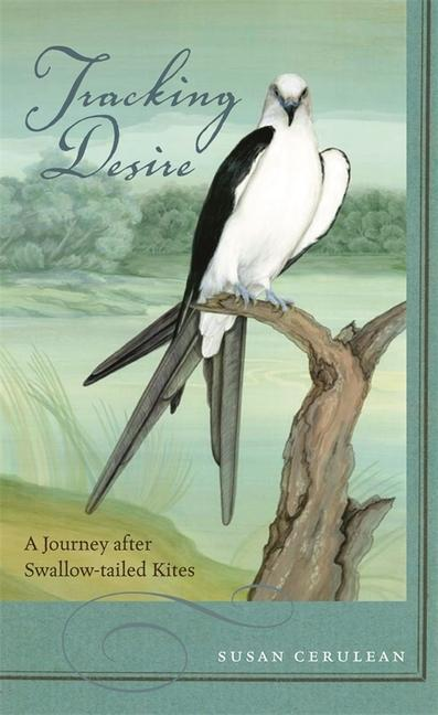 Tracking Desire: A Journey After Swallow-Tailed Kites als Taschenbuch