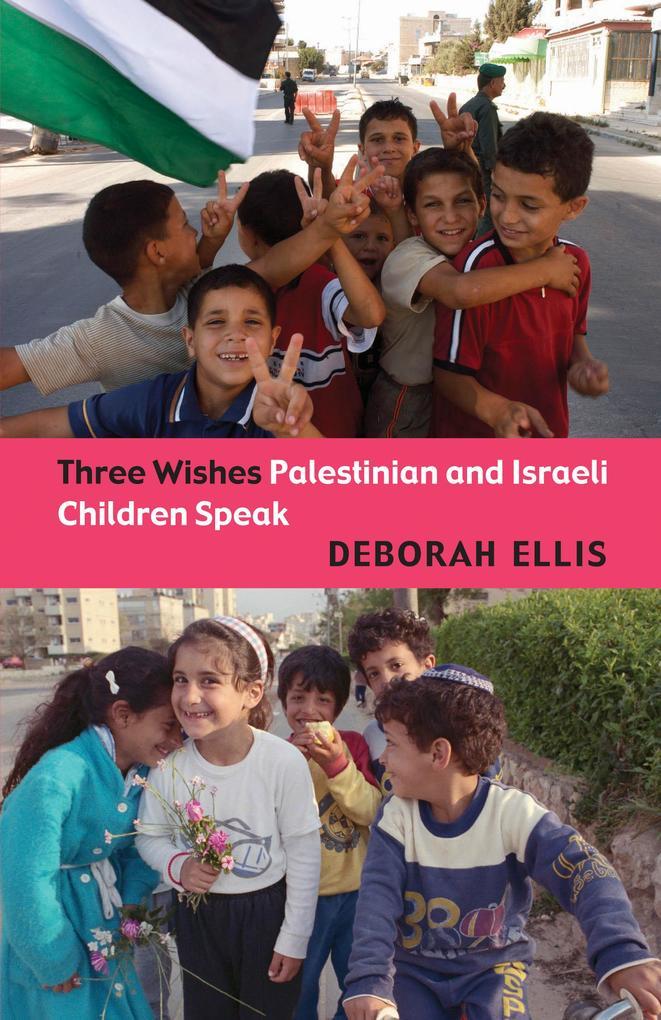 Three Wishes: Palestinian and Israeli Children Speak als Taschenbuch