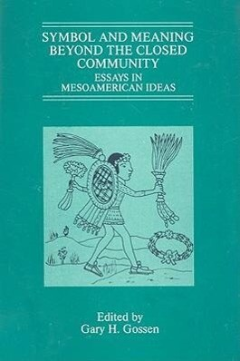 Symbol and Meaning Beyond the Closed Community: Essays in Mesoamerican Ideas als Taschenbuch