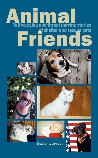 Animal Friends, Tail Wagging and Throat Purring Stories of Shelter and Rescue Pets als Taschenbuch