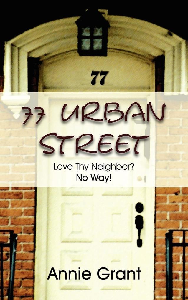 77 Urban Street: Love Thy Neighbor? No Way! als Taschenbuch