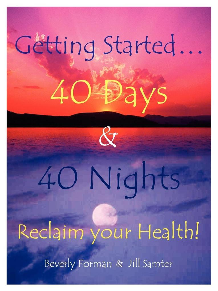 Getting Started. . . 40 Days & 40 Nights Reclaim Your Health! als Taschenbuch