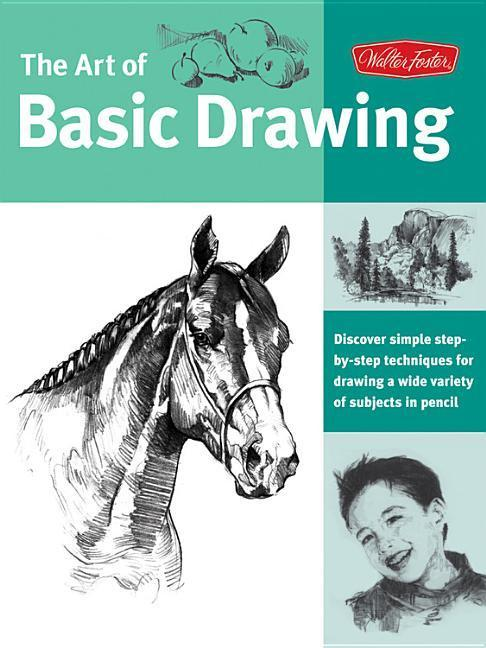 Art of Basic Drawing: Discover Simple Step-By-Step Techniques for Drawing a Wide Variety of Subjects in Pencil als Taschenbuch