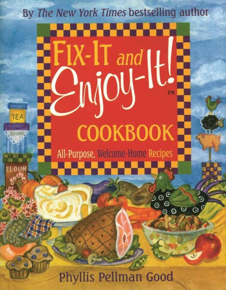 Fix-It and Enjoy-It! Cookbook: All-Purpose, Welcome-Home Recipes als Buch