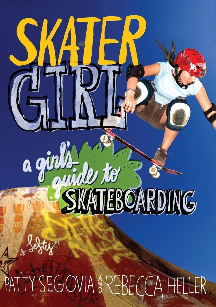 Skater Girl: A Girl's Guide to Skateboarding als Taschenbuch