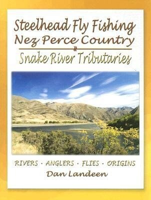 Steelhead Fly Fishing Nez Perce Country: Snake River Tributaries als Taschenbuch